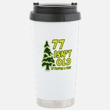 77 Isn't Old, If You're A Tree Travel Mug