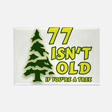 77 Isn't Old, If You're A Tree Rectangle Magnet