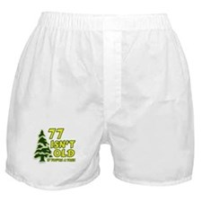 77 Isn't Old, If You're A Tree Boxer Shorts