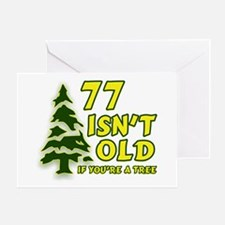 77 Isn't Old, If You're A Tree Greeting Card