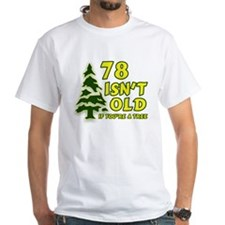 78 Isn't Old, If You're A Tree Shirt