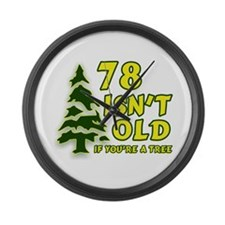 78 Isn't Old, If You're A Tree Large Wall Clock