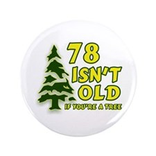 """78 Isn't Old, If You're A Tree 3.5"""" Button"""