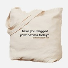 have you hugged your barista Tote Bag