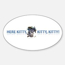 Here Kitty, kitty, kitty Sticker (Oval)