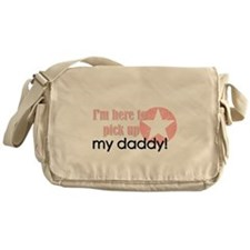 I'm here to pick up my daddy! Messenger Bag