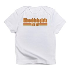 Microbiologists are Hot Infant T-Shirt