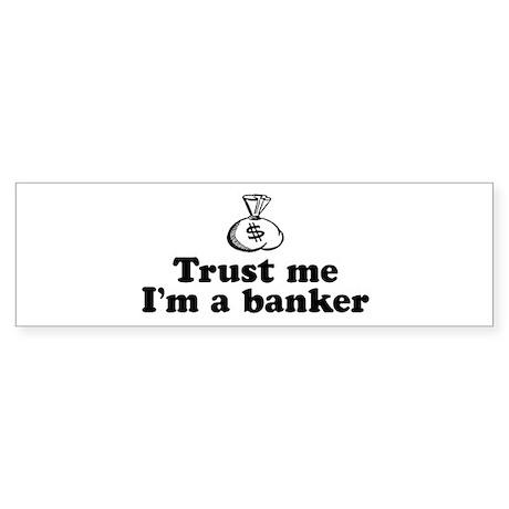Trust Me I'm A Banker Bumper Sticker
