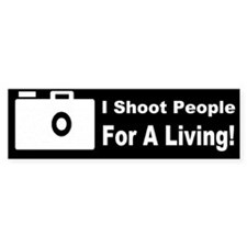 I Shoot People For A Living Bumper Sticker