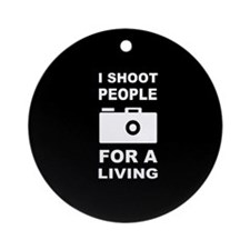 I Shoot People For A Living Ornament (Round)