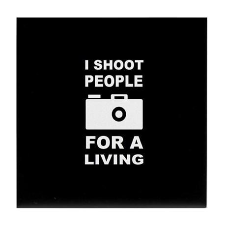 I Shoot People For A Living Tile Coaster