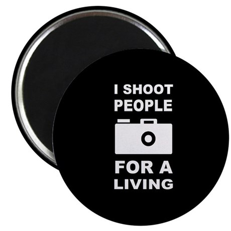 I Shoot People For A Living Magnet