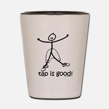 tap is good! DanceShirts.com Shot Glass