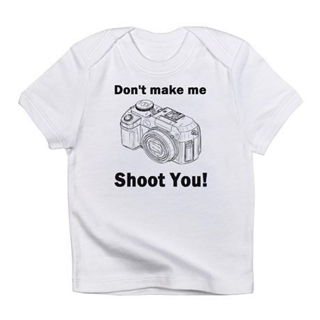 Don't make me shoot you! Infant T-Shirt