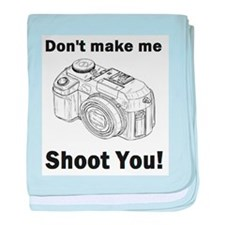 Don't make me shoot you! baby blanket