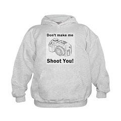 Don't make me shoot you! Hoodie