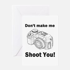 Don't make me shoot you! Greeting Card