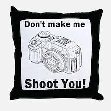 Don't make me shoot you! Throw Pillow