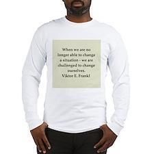 Viktor Frankl quote Long Sleeve T-Shirt