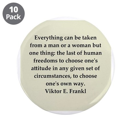 """Viktor Frankl quote 3.5"""" Button (10 pack)"""