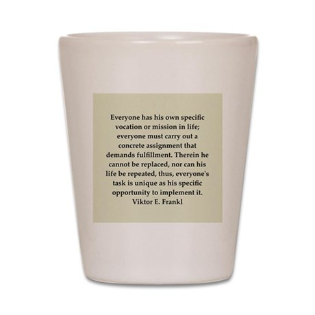 Viktor Frankl quote Shot Glass