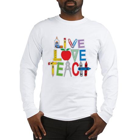 Live Love Teach Long Sleeve T-Shirt