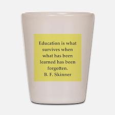 b f skinner quote Shot Glass