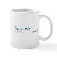 Seriously. - Grey's Anatomy Quote Small Mug