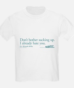 Don't bother sucking up. T-Shirt