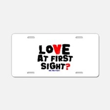 LOVE AT FIRST SIGHT - ME NE Aluminum License Plate