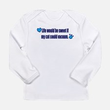 If My Cat Could Vacuum Long Sleeve Infant T-Shirt