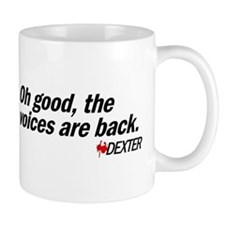 Oh good, the voices are back. - Dexter Mug