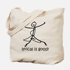 lyrical is good! DanceShirts.com Tote Bag
