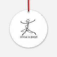 lyrical is good! DanceShirts.com Ornament (Round)