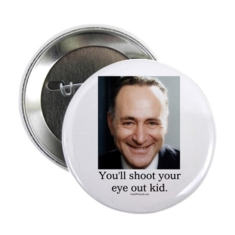 "Chuck Schumer Shoot your eye out 2.25"" Button (10"