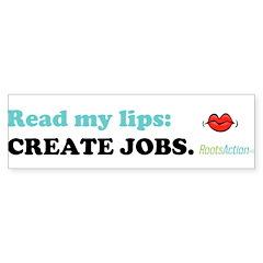 Read My Lips: CREATE JOBS. Bumper Sticker