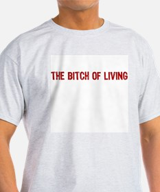 The Bitch of Living T-Shirt