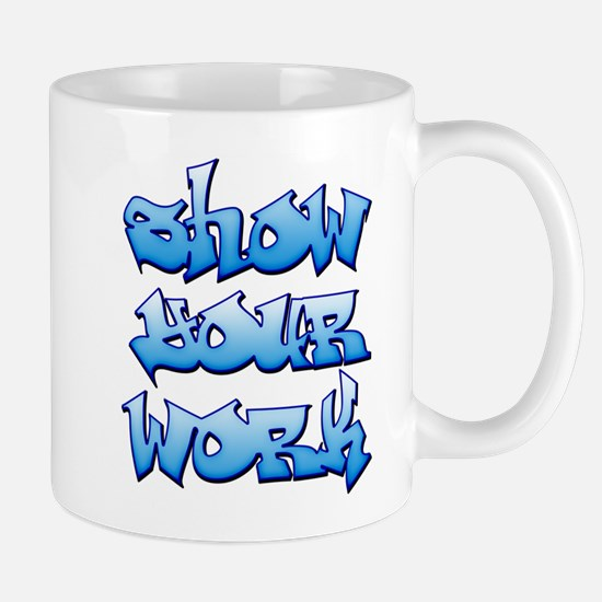 Show Your Work Graffiti Mug