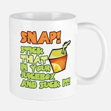 Snap! Stick that in your juice box... Mug