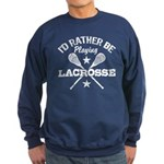 I'd Rather Be Playing Lacrosse Sweatshirt (dark)