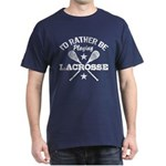 I'd Rather Be Playing Lacrosse Dark T-Shirt