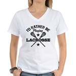 I'd Rather Be Playing Lacrosse Women's V-Neck T-Sh