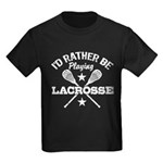 I'd Rather Be Playing Lacrosse Kids Dark T-Shirt