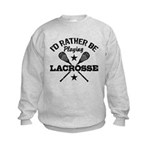 I'd Rather Be Playing Lacrosse Kids Sweatshirt