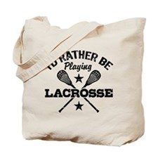 I'd Rather Be Playing Lacrosse Tote Bag