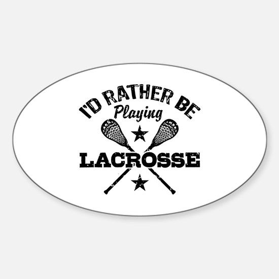 I'd Rather Be Playing Lacrosse Sticker (Oval)