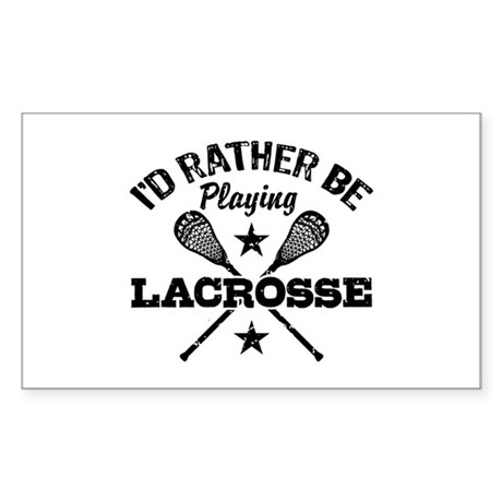 I'd Rather Be Playing Lacrosse Sticker (Rectangle)