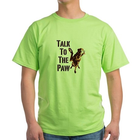 Talk To The Paw Green T-Shirt