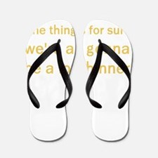 One Thing's For Sure Flip Flops