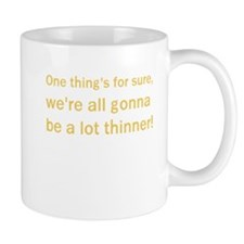 One Thing's For Sure Mug
